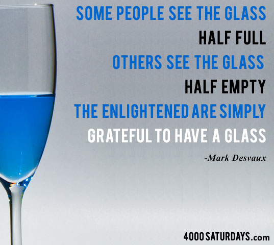 Is yous glass half full or half empty?