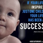 If your life inspires just one child, your life has been success