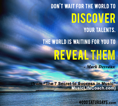 Don't wait for the world to discover your talents. The world is waiting for your to reveal them.